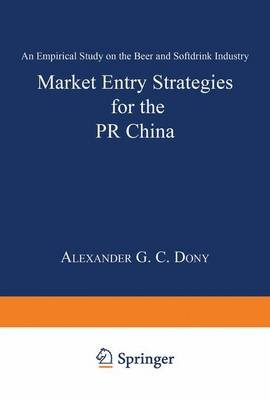 Market Entry Strategies for the PR China - An Empirical Study on the Beer and Softdrink Industry (German, Paperback, 1999 Ed.):...