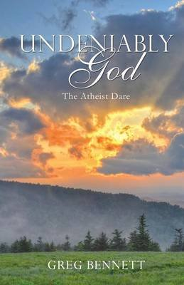 Undeniably God (Paperback): Greg Bennett
