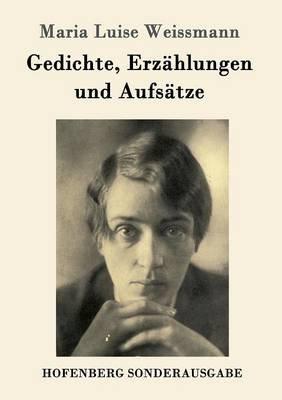 Gedichte, Erzahlungen Und Aufsatze (German, Paperback): Maria Luise Weissmann