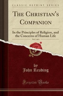 The Christian's Companion, Vol. 1 of 4 - In the Principles of Religion, and the Concerns of Human Life (Classic Reprint)...