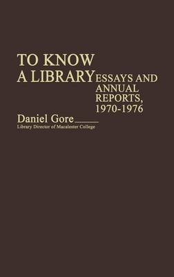 To Know a Library - Essays and Annual Reports, 1970-1976 (Hardcover): Daniel Gore