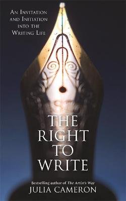 The Right to Write - An Invitation and Initiation into the Writing Life (Paperback): Julia Cameron
