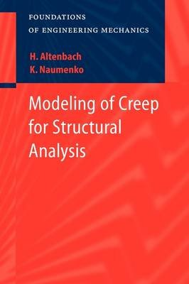 Modeling of Creep for Structural Analysis (Paperback, 1st ed. Softcover of orig. ed. 2007): Konstantin Naumenko, Holm Altenbach