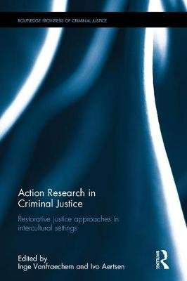 Action Research in Criminal Justice - Restorative Justice Approaches in Intercultural Settings (Hardcover): Inge Vanfraechem,...