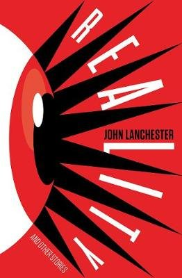 Reality and Other Stories (Hardcover): John Lanchester