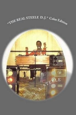 The Real Steele D. J. - Color Edition - The Disc Jockey (Paperback): L. a. Steele
