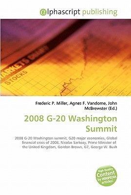 2008 G-20 Washington Summit (Paperback): Frederic P. Miller, Agnes F. Vandome, John McBrewster
