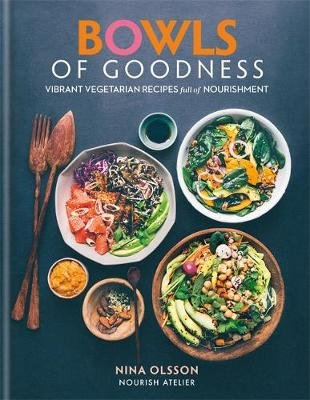 Bowls of Goodness: Vibrant Vegetarian Recipes Full of Nourishment (Hardcover): Nina Olsson