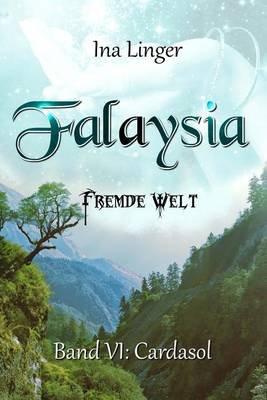 Falaysia - Fremde Welt - Band VI - Cardasol (German, Paperback): Ina Linger