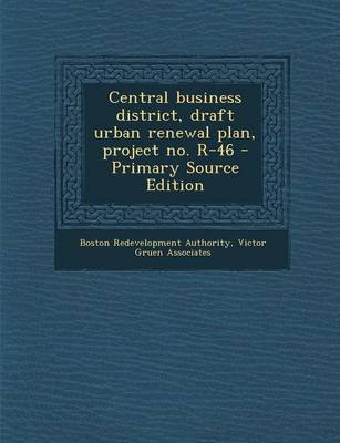 Central Business District, Draft Urban Renewal Plan, Project No. R-46 - Primary Source Edition (Paperback): Boston...