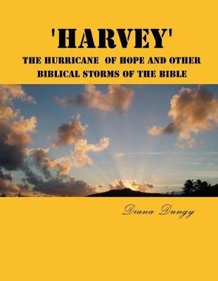 'Harvey' The Hurricane Of Hope And Other Biblical Storms Of The Bible - From Hurricane Harvey to Champions of the...