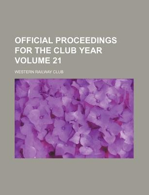 Official Proceedings for the Club Year Volume 21 (Paperback): Western Railway Club