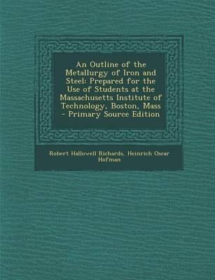 An Outline of the Metallurgy of Iron and Steel - Prepared for the Use of Students at the Massachusetts Institute of Technology,...