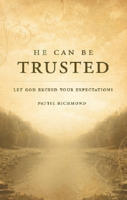 He Can Be Trusted - Let God Exceed Your Expectations (Paperback): Pattie Richmond