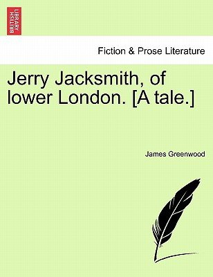 Jerry Jacksmith, of Lower London. [A Tale.] (Paperback): James Greenwood