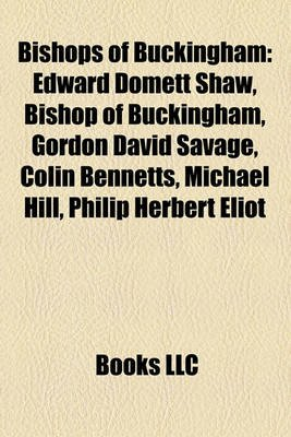 Bishops of Buckingham - Edward Domett Shaw, Bishop of Buckingham, Gordon David Savage, Colin Bennetts, Michael Hill, Philip...