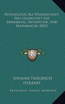 Psychologie ALS Wissenschaft, Neu Gegrundet Auf Erfahrung, Metaphysik, Und Mathematik (1825) (German, Hardcover): Johann...