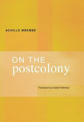 On the postcolony (Paperback): Achille Mbembe