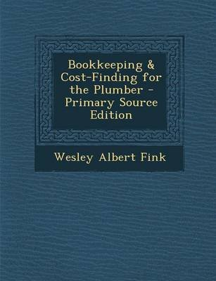 Bookkeeping & Cost-Finding for the Plumber... (Paperback): Wesley Albert Fink