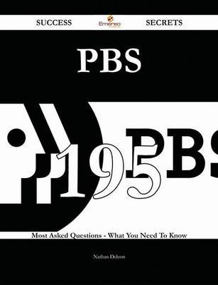 PBS 195 Success Secrets - 195 Most Asked Questions on PBS - What You Need to Know (Electronic book text): Nathan Deleon