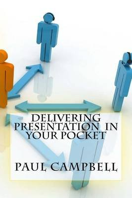 Delivering Presentation in Your Pocket (Paperback): Paul Campbell