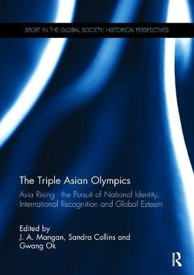 The Triple Asian Olympics - Asia Rising - The Pursuit of National Identity, International Recognition and Global Esteem...