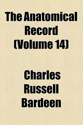 The Anatomical Record (Volume 14) (Paperback): Charles Russell Bardeen