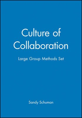 Culture of Collaboration - WITH Large Group Methods (Hardcover): Schuman