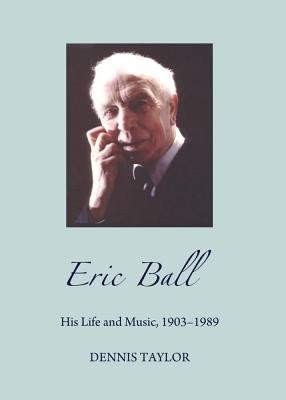 Eric Ball - His Life and Music, 1903-1989 (Paperback, Unabridged edition): Dennis Taylor