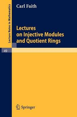 Lectures on Injective Modules and Quotient Rings (Paperback, 1967 ed.): Carl Faith