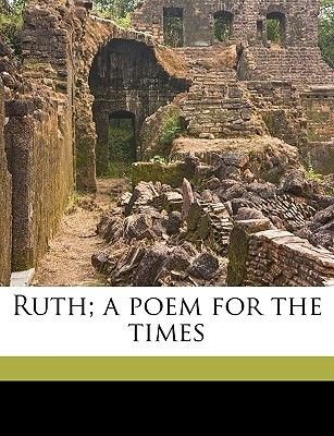 Ruth; A Poem for the Times (Paperback): Thomas B. Gregg
