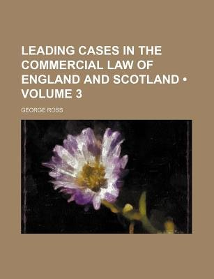 Leading Cases in the Commercial Law of England and Scotland (Volume 3) (Paperback): George Ross