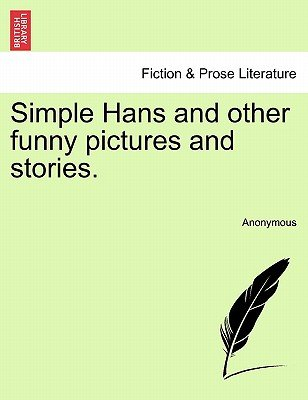 Simple Hans and Other Funny Pictures and Stories. (Paperback): Anonymous