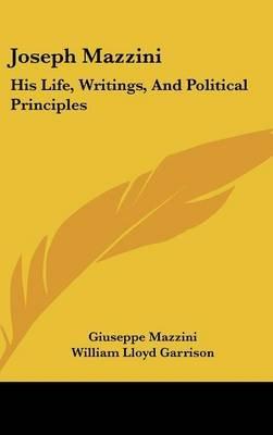 Joseph Mazzini - His Life, Writings, and Political Principles (Hardcover): Giuseppe Mazzini