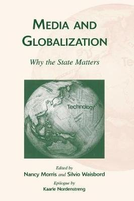 Media and Globalization - Why the State Matters (Paperback): Nancy Morris, Silvio Waisbord