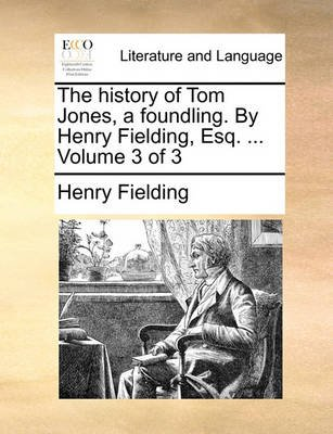 The History of Tom Jones, a Foundling. by Henry Fielding, Esq; ... Volume 3 of 3 (Paperback): Henry Fielding