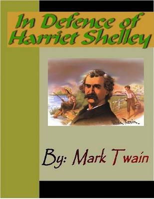 In Defence of Harriet Shelley (Electronic book text): Mark Twain