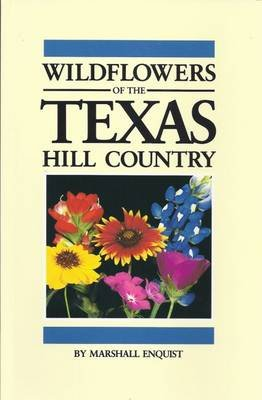 Wildflowers of the Texas Hill Country (Paperback): Marshall Enquist