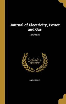 Journal of Electricity, Power and Gas; Volume 26 (Hardcover): Anonymous