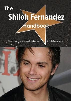 The Shiloh Fernandez Handbook - Everything You Need to Know about Shiloh Fernandez (Paperback): Emily Smith