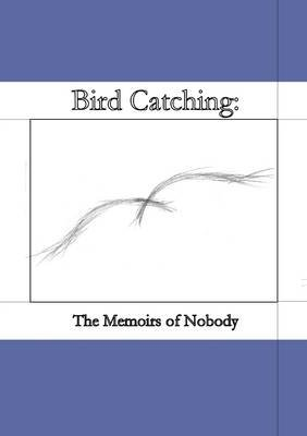 Bird Catching: The Memoirs of Nobody (Electronic book text): Michael J. Rains