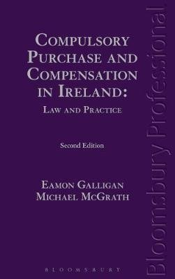 Compulsory Purchase and Compensation in Ireland: Law and Practice (Hardcover, 2nd Revised edition): Eamon Galligan, Michael...