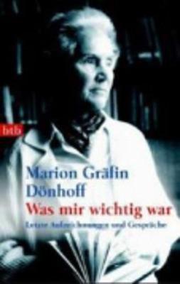 Was Mir Wichtig War - Letzte Aufzeichnungen Und Gesprache (German, Paperback): Marion Donhoff