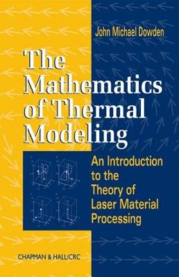 The Mathematics of Thermal Modeling - An Introduction to the Theory of Laser Material Processing (Hardcover): John Michael...