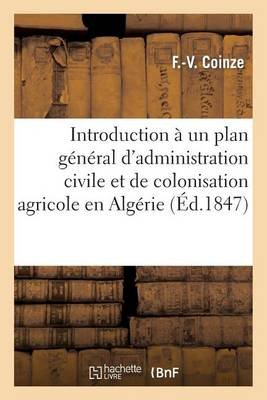 Introduction   Un Plan G n ral d'Administration Civile Et de Colonisation Agricole En Alg rie (French, Paperback): Coinze...