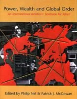 Power, Wealth and Global Order - An International Relations Textbook for Africa (Paperback): Patrick J. McGowan, Philip Nel