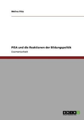 Pisa Und Die Reaktionen Der Bildungspolitik (German, Paperback): Melina Putz