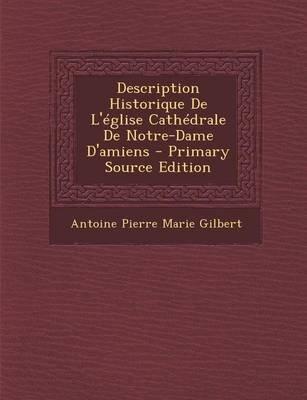 Description Historique de L'Eglise Cathedrale de Notre-Dame D'Amiens (English, French, Paperback): Antoine Pierre...