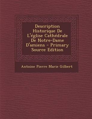 Description Historique de L'Eglise Cathedrale de Notre-Dame D'Amiens (English, French, Paperback): Antoine Pierre...