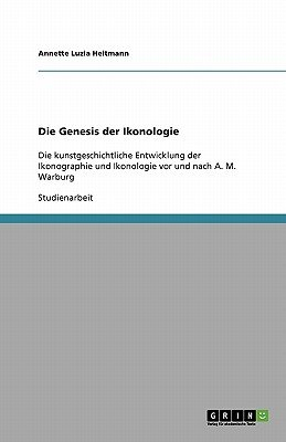 Die Genesis Der Ikonologie (German, Paperback): Annette Luzia Heitmann
